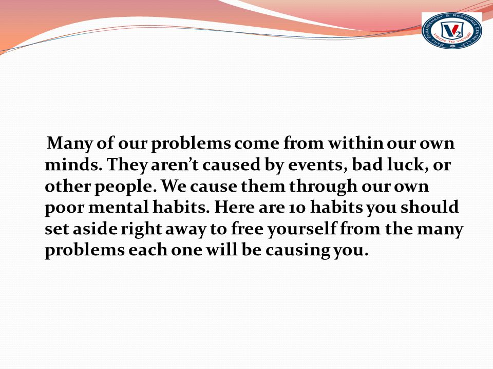 Many of our problems come from within our own minds.