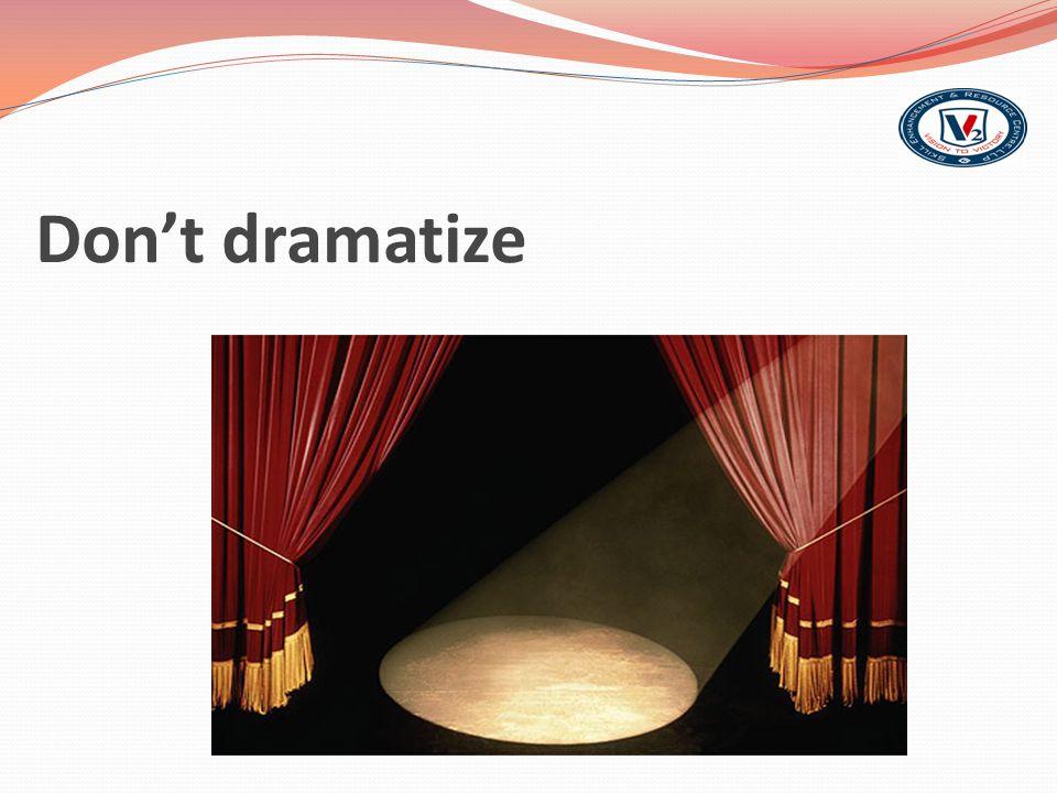 Don't dramatize