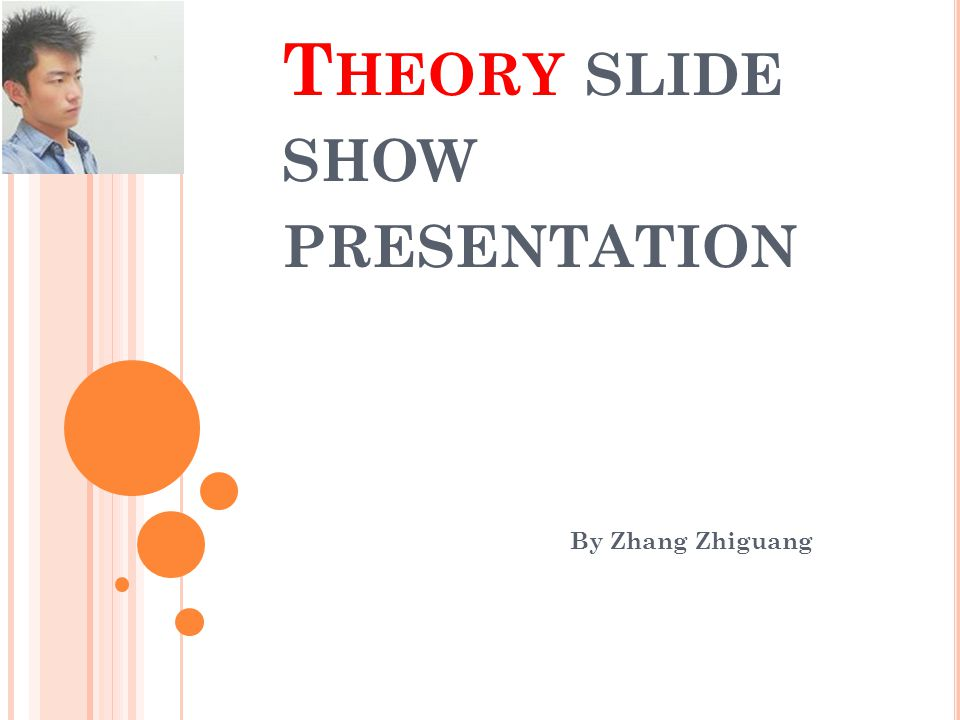 T HEORY SLIDE SHOW PRESENTATION By Zhang Zhiguang