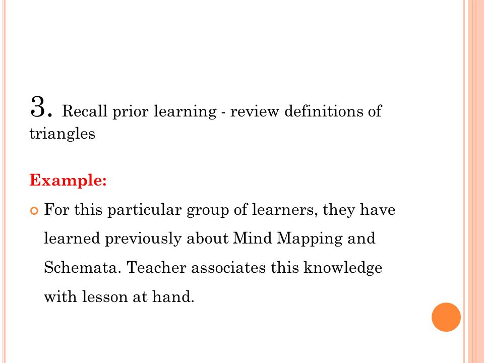 3. Recall prior learning - review definitions of triangles Example: For this particular group of learners, they have learned previously about Mind Map