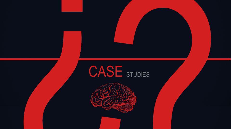 ? ? CASE STUDIES