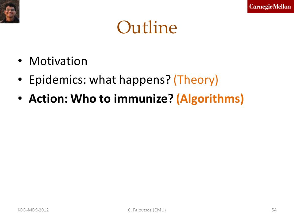 Outline Motivation Epidemics: what happens. (Theory) Action: Who to immunize.