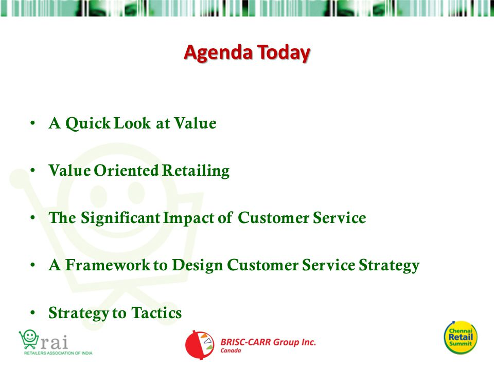 Agenda Today A Quick Look at Value Value Oriented Retailing The Significant Impact of Customer Service A Framework to Design Customer Service Strategy