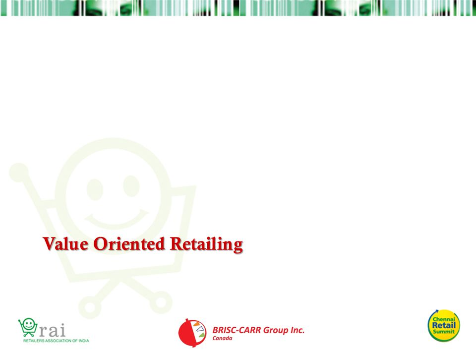 Value-Oriented Retailing Involves Defining Value-Oriented Retailing Involves Defining it from a consumer perspective a clear value/price point a value position that is competitively defensible what are expected and what are augmented value chain elements a distinct market segment to which it is targeted a process to communicate the value-oriented approach effectively to the target market …….