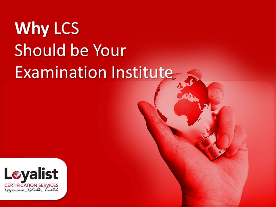 Why LCS Should be Your Examination Institute Why LCS Should be Your Examination Institute