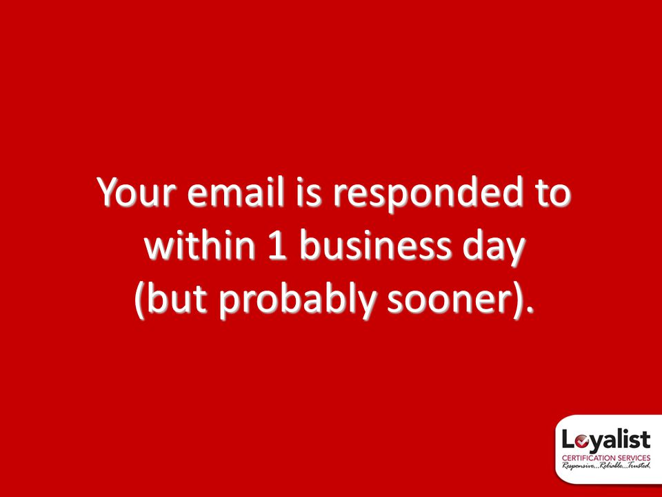 Your email is responded to within 1 business day (but probably sooner).