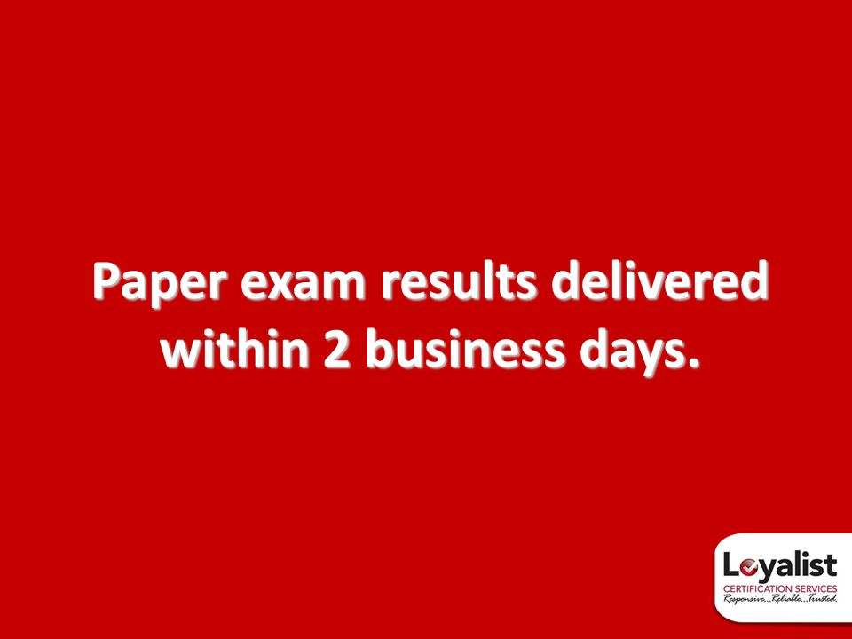 Paper exam results delivered within 2 business days.