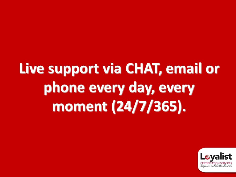 Live support via CHAT, email or phone every day, every moment (24/7/365).