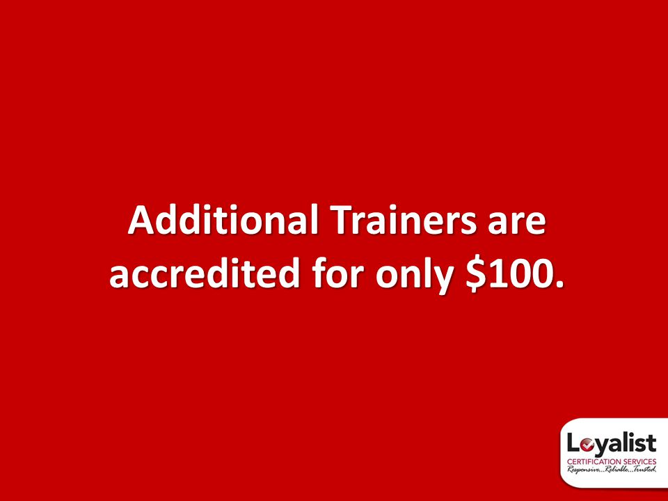 Additional Trainers are accredited for only $100.