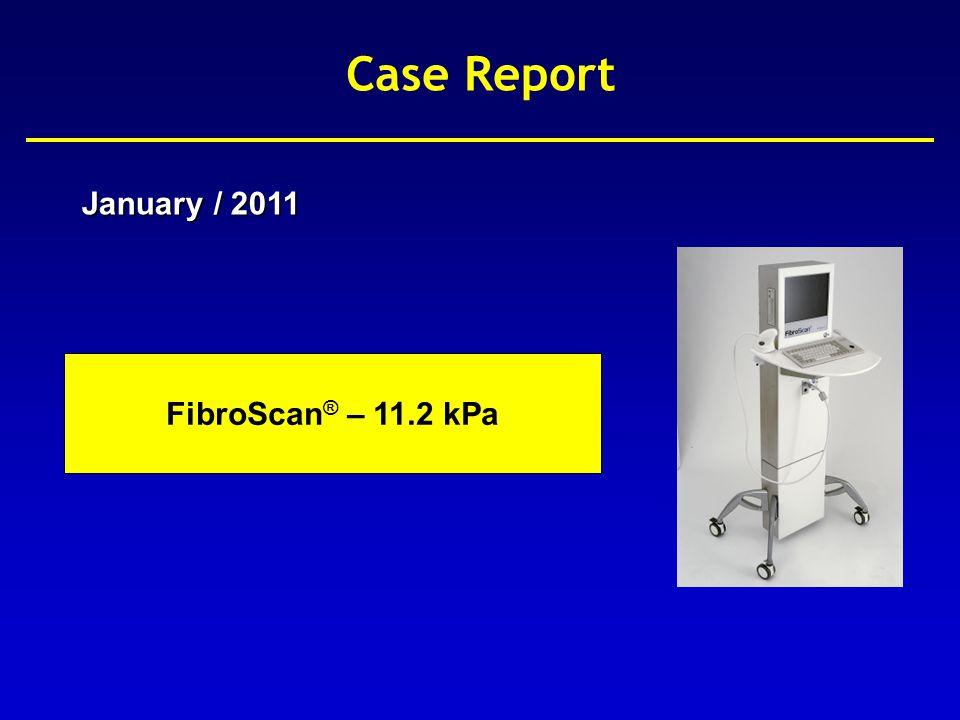 Case Report January / 2011 FibroScan ® – 11.2 kPa FibroScan ® – 11.2 kPa / 0.9 / 90%