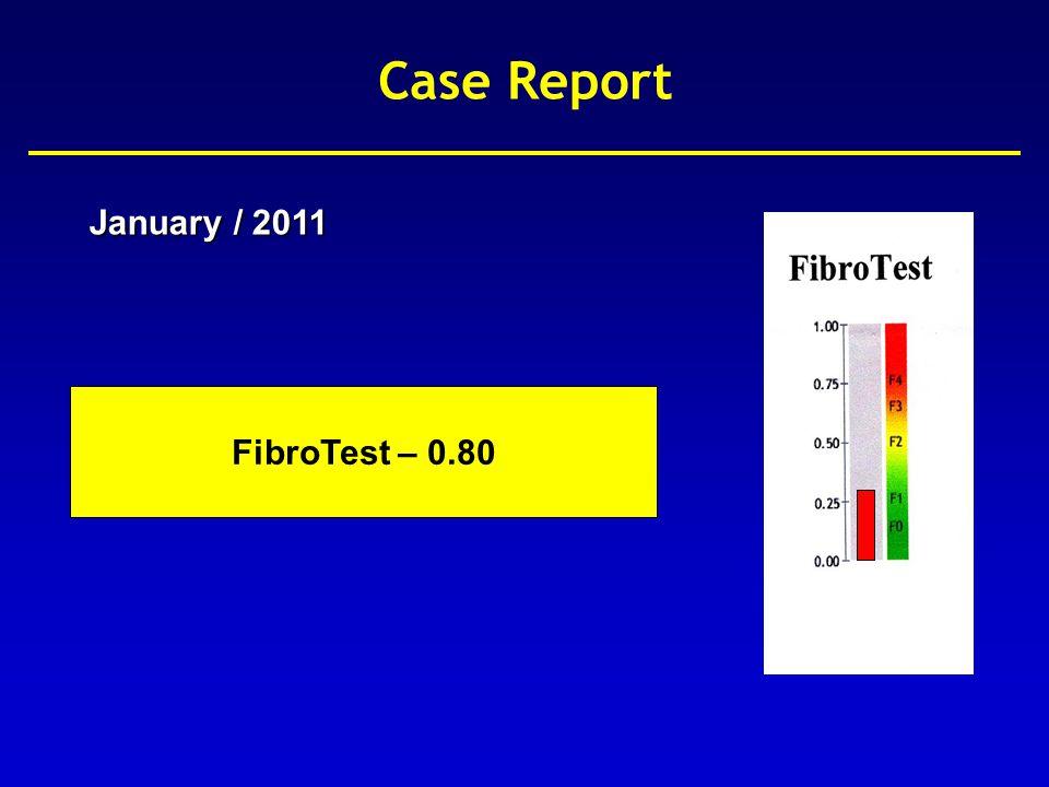 Case Report January / 2010 FibroTest – 0.80 Fibrotest Equivalent METAVIR 0.75-1.00F4 0.73-0.74F3-F4 0.59-0.72F3 0.49-0.58F2 0.32-0.48F1-F2 0.28-0.31F1 0.22-0.27F0-F1 0.00-0.21F0