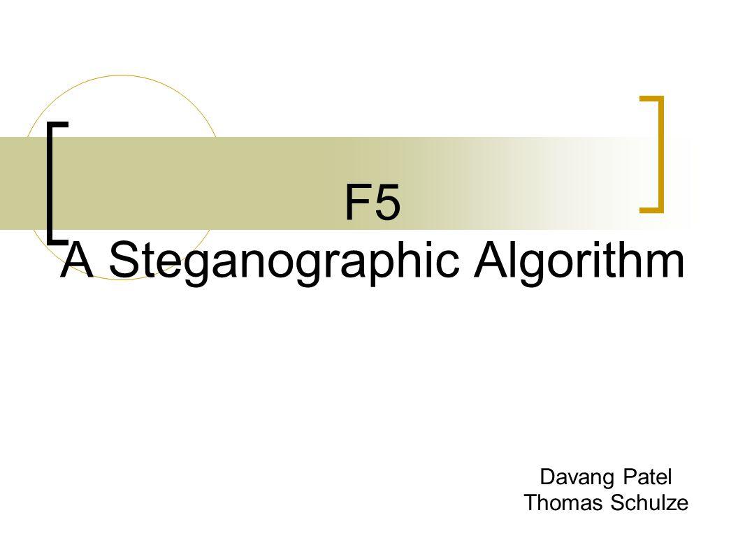 F5 A Steganographic Algorithm Davang Patel Thomas Schulze