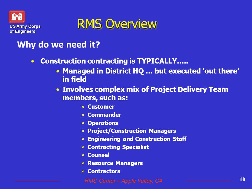 US Army Corps of Engineers RMS Center – Apple Valley, CA 10 RMS Overview Construction contracting is TYPICALLY…..