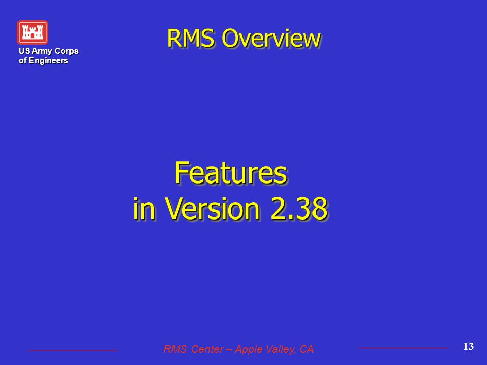 US Army Corps of Engineers RMS Center – Apple Valley, CA 13 RMS Overview Features in Version 2.38