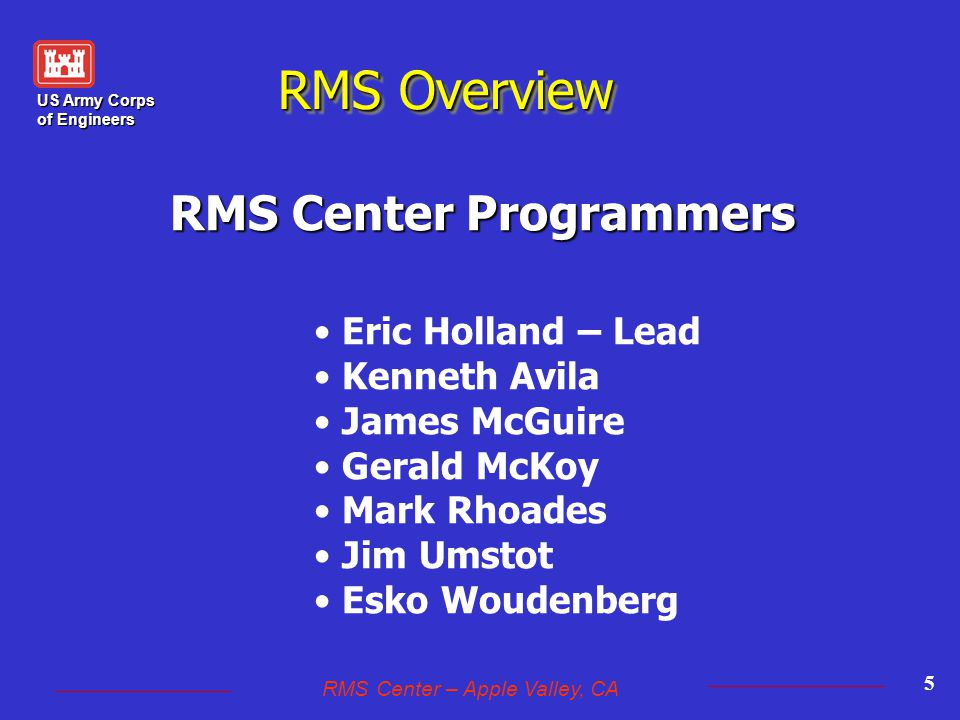 US Army Corps of Engineers RMS Center – Apple Valley, CA 26 RMS Overview Features XIII Exports to Training Sites RMS, QCS, and QAS can be directed to a test site for training, troubleshooting, etc., thus avoiding over-writing live RMS data.