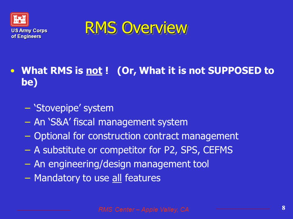 US Army Corps of Engineers RMS Center – Apple Valley, CA 8 RMS Overview What RMS is not .
