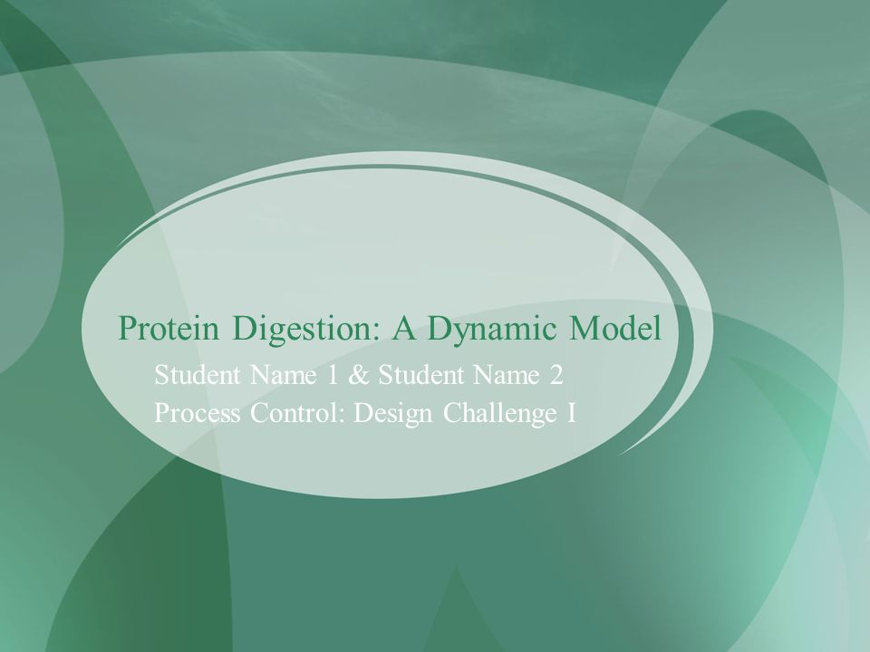 Protein Digestion: A Dynamic Model Student Name 1 & Student Name 2 Process Control: Design Challenge I
