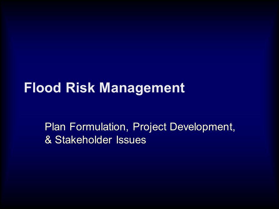 Flood Risk Management Plan Formulation, Project Development, & Stakeholder Issues