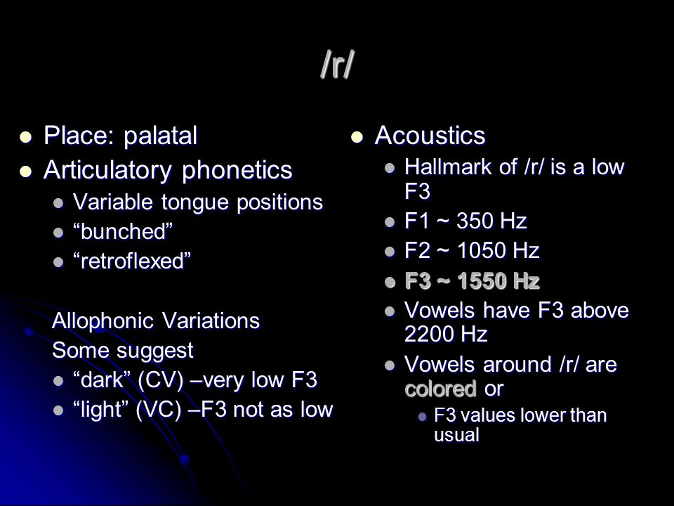 Liquids (/l/, /r/) lateral /l/ lateral /l/ Rhotic /r/ Rhotic /r/ Pickett (1999) considers these consonants glides as well Pickett (1999) considers these consonants glides as well