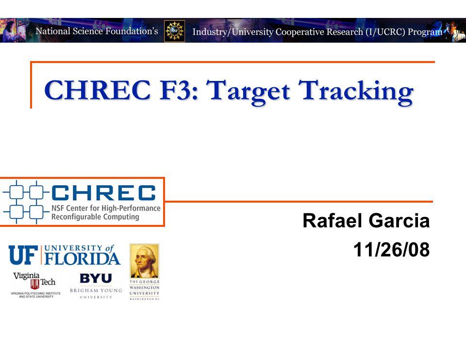 CHREC F3: Target Tracking Rafael Garcia 11/26/08