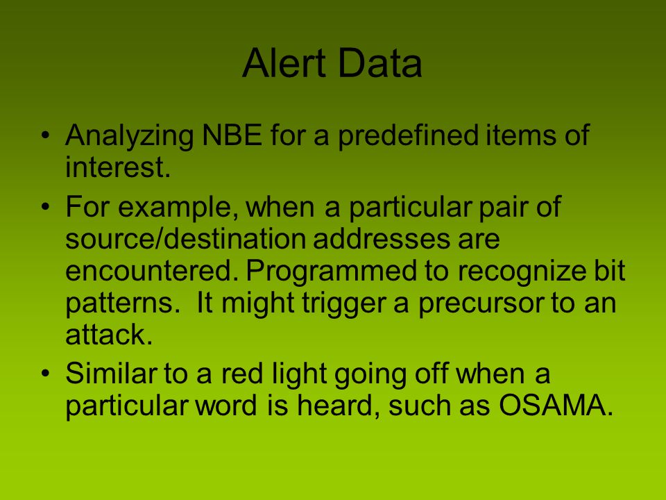 Alert Data Analyzing NBE for a predefined items of interest. For example, when a particular pair of source/destination addresses are encountered. Prog
