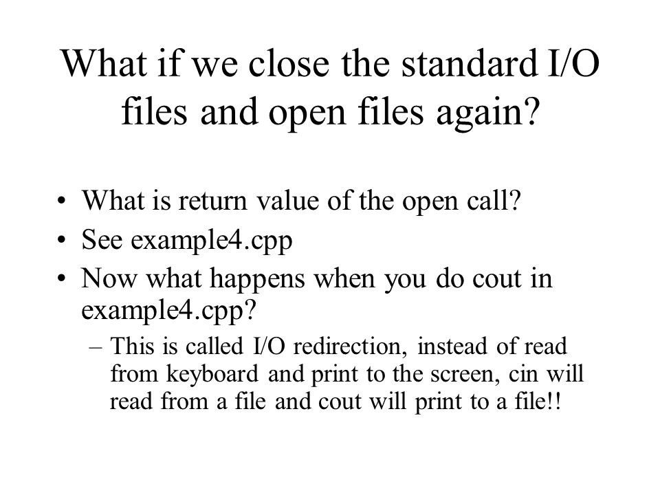 What if we close the standard I/O files and open files again.