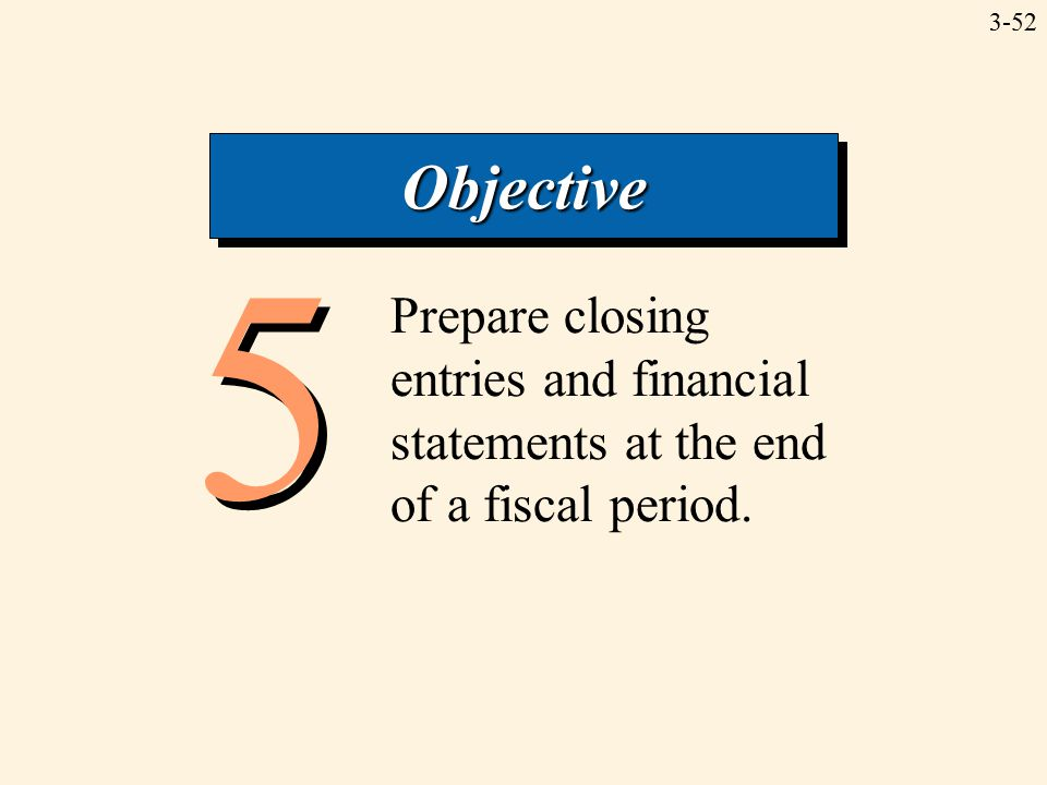 3-52 5 5 Prepare closing entries and financial statements at the end of a fiscal period.