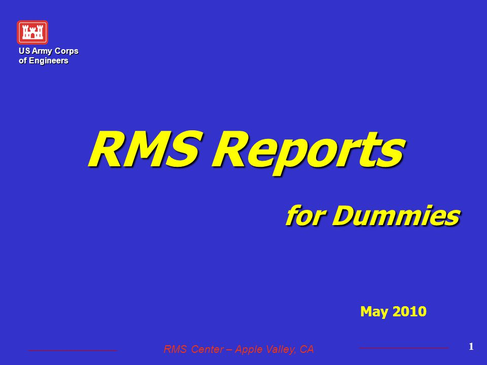US Army Corps of Engineers RMS Center – Apple Valley, CA 1 RMS Reports for Dummies May 2010