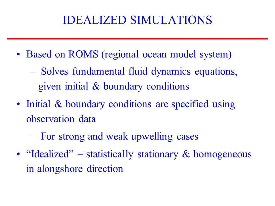 NEXT STEPS FOR IDEALIZED SIMULATIONS Investigate weak upwelling case Assess the role of topography – Coastline may create consistent hot spots Assess the role of larval behavior – Vertical migration may be important – Will behavior change kernel spatial structures.