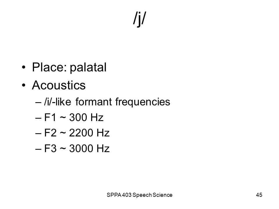 SPPA 403 Speech Science44 /w/ uh wae F1 F2 F3 1000 2000 3000