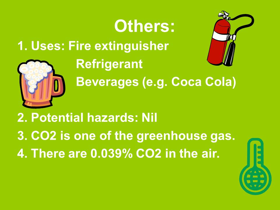 Others: 1. Uses: Fire extinguisher Refrigerant Beverages (e.g.