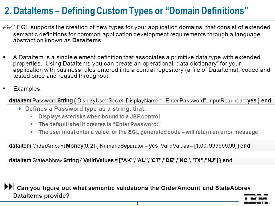 """2 2. DataItems – Defining Custom Types or """"Domain Definitions""""  EGL supports the creation of new types for your application domains, that consist of"""