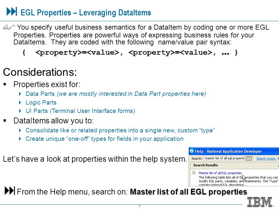 7  EGL Properties – Leveraging DataItems  You specify useful business semantics for a DataItem by coding one or more EGL Properties.