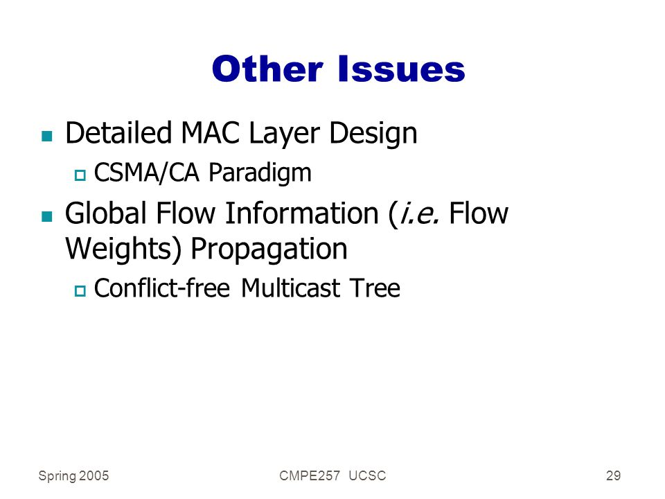 Spring 2005CMPE257 UCSC29 Other Issues n Detailed MAC Layer Design p CSMA/CA Paradigm n Global Flow Information (i.e.
