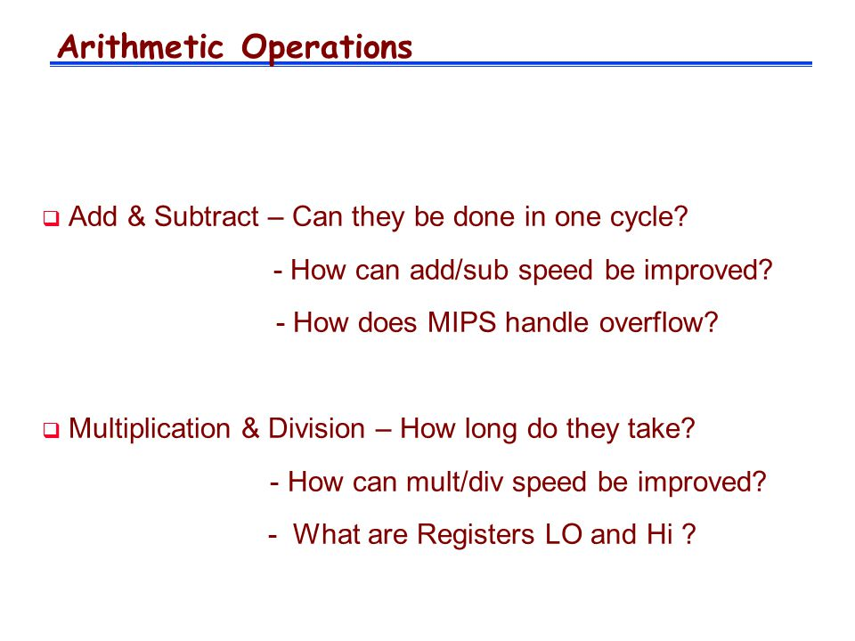 Arithmetic Operations  Add & Subtract – Can they be done in one cycle.