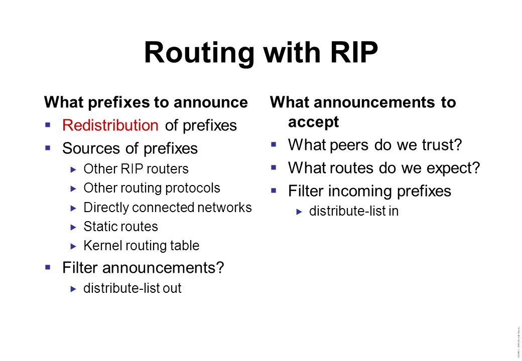 ©2003–2004 David Byers Routing with RIP What prefixes to announce  Redistribution of prefixes  Sources of prefixes  Other RIP routers  Other routi