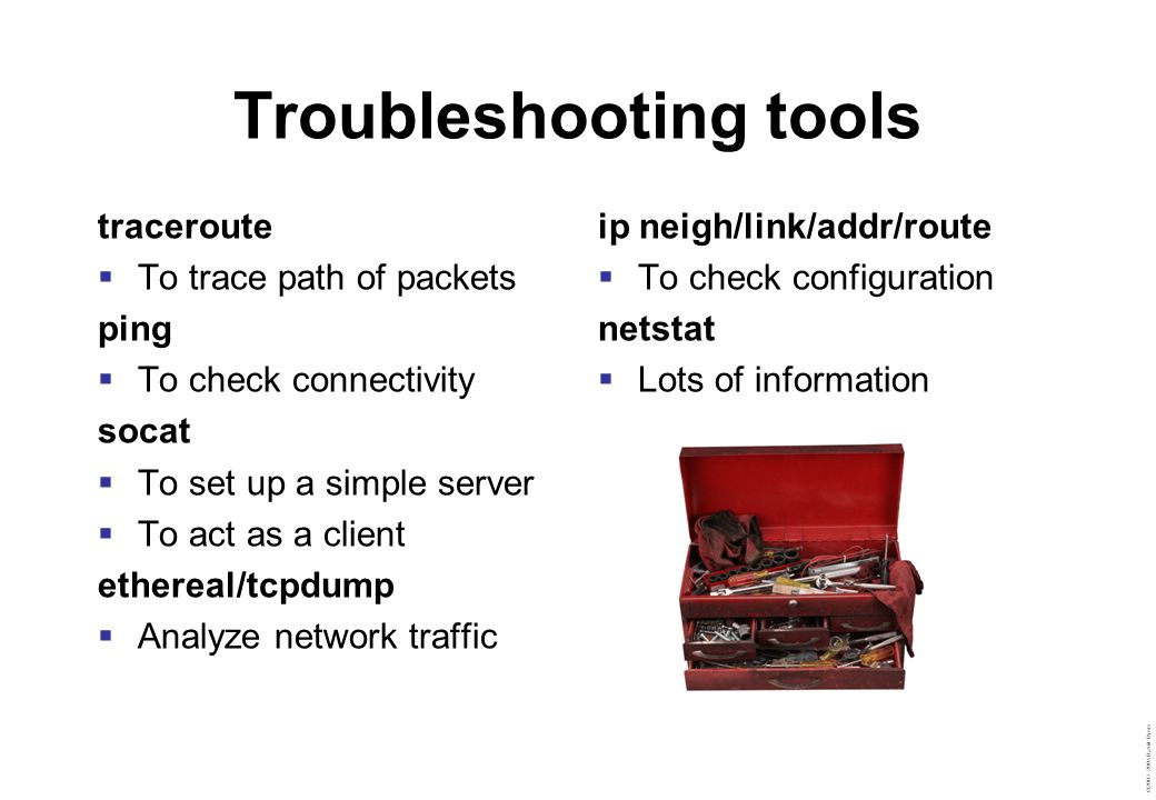 ©2003–2004 David Byers Troubleshooting tools traceroute  To trace path of packets ping  To check connectivity socat  To set up a simple server  To