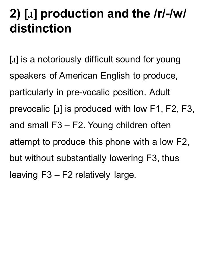 2) [ ɹ ] production and the /r/-/w/ distinction [ ɹ ] is a notoriously difficult sound for young speakers of American English to produce, particularly in pre-vocalic position.