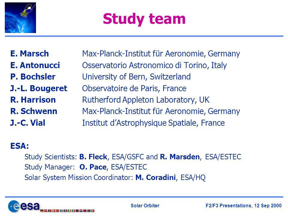 Solar Orbiter F2/F3 Presentations, 12 Sep 2000 Study team E. Marsch Max-Planck-Institut für Aeronomie, Germany E. Antonucci Osservatorio Astronomico d