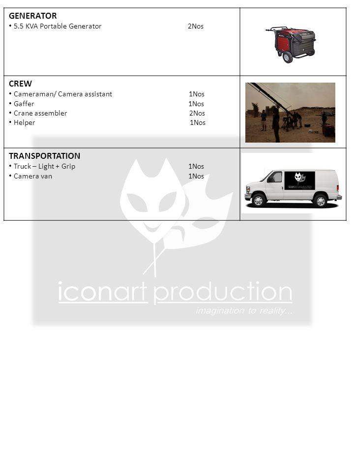 GENERATOR 5.5 KVA Portable Generator 2Nos CREW Cameraman/ Camera assistant 1Nos Gaffer 1Nos Crane assembler 2Nos Helper 1Nos TRANSPORTATION Truck – Light + Grip 1Nos Camera van 1Nos