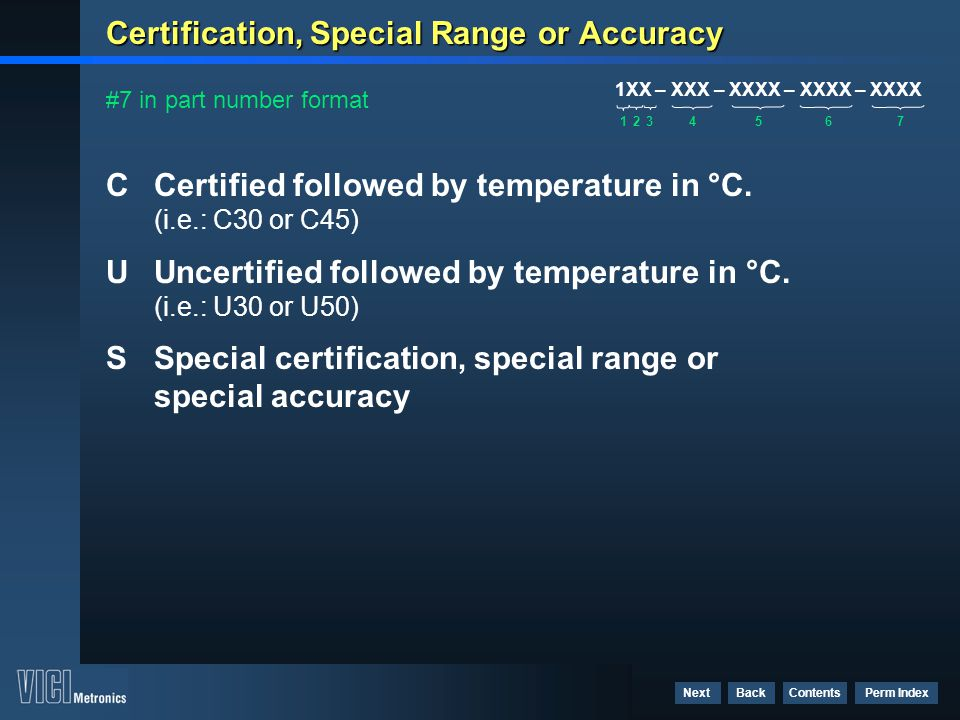 Contents Perm Index BackNext Certification, Special Range or Accuracy CCertified followed by temperature in °C. (i.e.: C30 or C45) U Uncertified follo