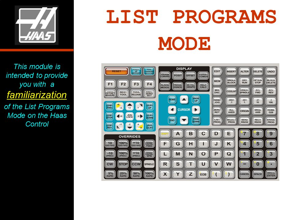 LIST PROGRAMS MODE This module is intended to provide you with a familiarization of the List Programs Mode on the Haas Control