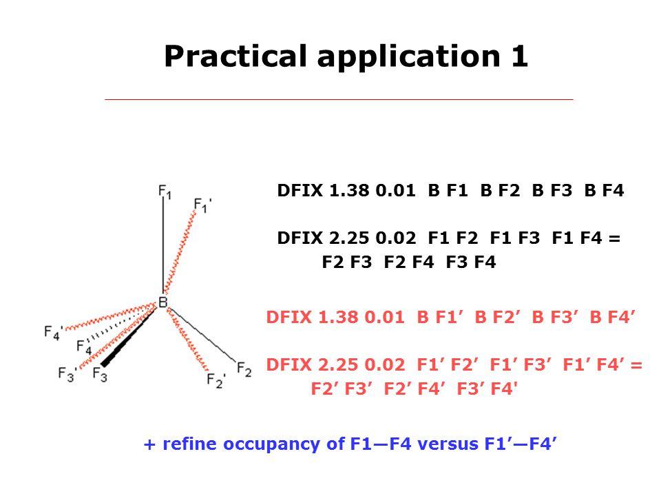 Practical application 1 DFIX 1.38 0.01 B F1 B F2 B F3 B F4 DFIX 2.25 0.02 F1 F2 F1 F3 F1 F4 = F2 F3 F2 F4 F3 F4 DFIX 1.38 0.01 B F1' B F2' B F3' B F4' DFIX 2.25 0.02 F1' F2' F1' F3' F1' F4' = F2' F3' F2' F4' F3' F4 + refine occupancy of F1—F4 versus F1'—F4'
