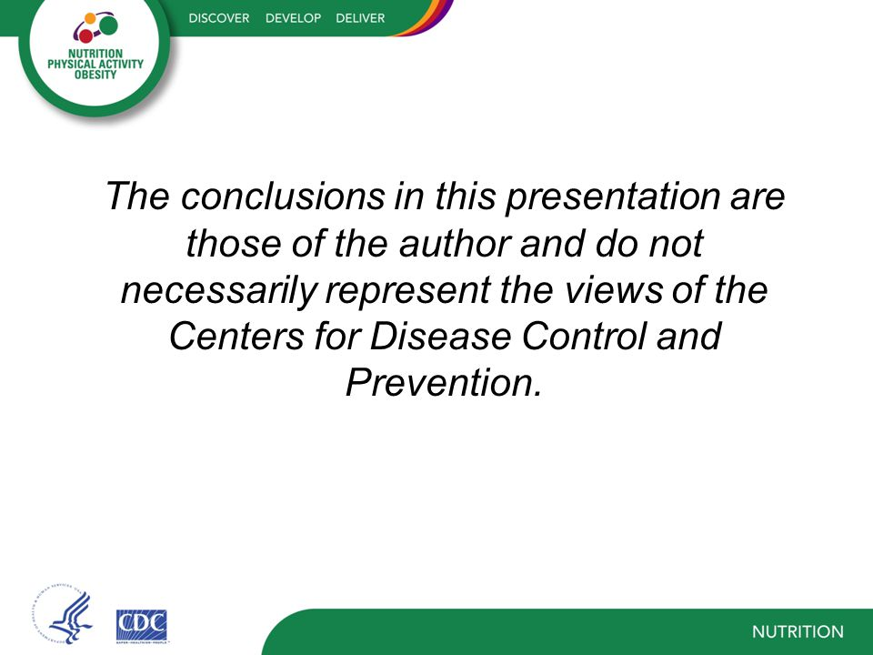 The conclusions in this presentation are those of the author and do not necessarily represent the views of the Centers for Disease Control and Prevention.
