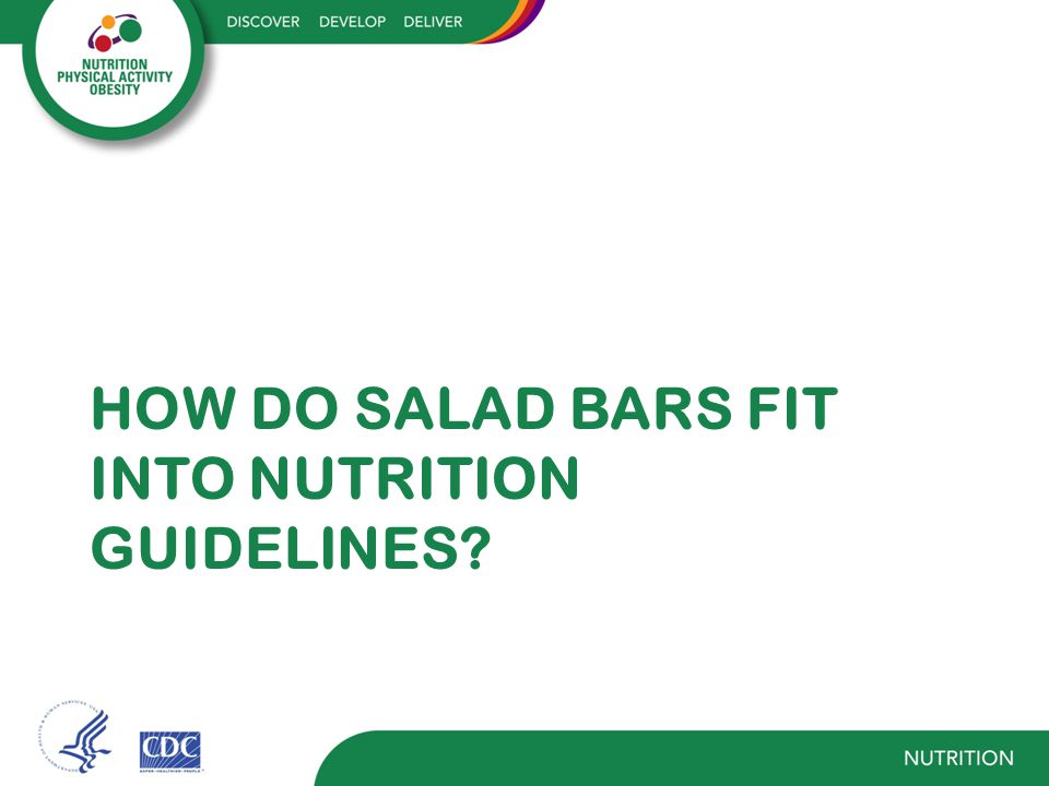 HOW DO SALAD BARS FIT INTO NUTRITION GUIDELINES