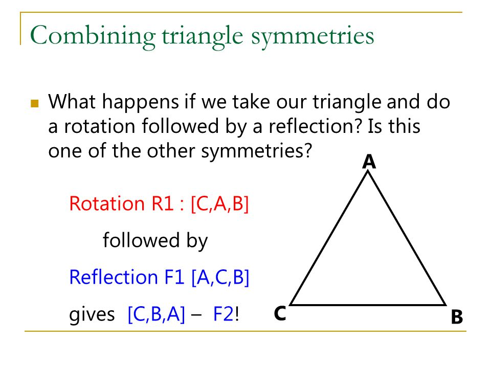 Combining triangle symmetries What happens if we take our triangle and do a rotation followed by a reflection.