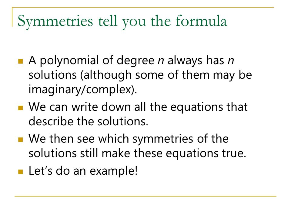 Symmetries tell you the formula A polynomial of degree n always has n solutions (although some of them may be imaginary/complex).