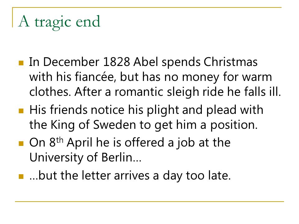 A tragic end In December 1828 Abel spends Christmas with his fiancée, but has no money for warm clothes.