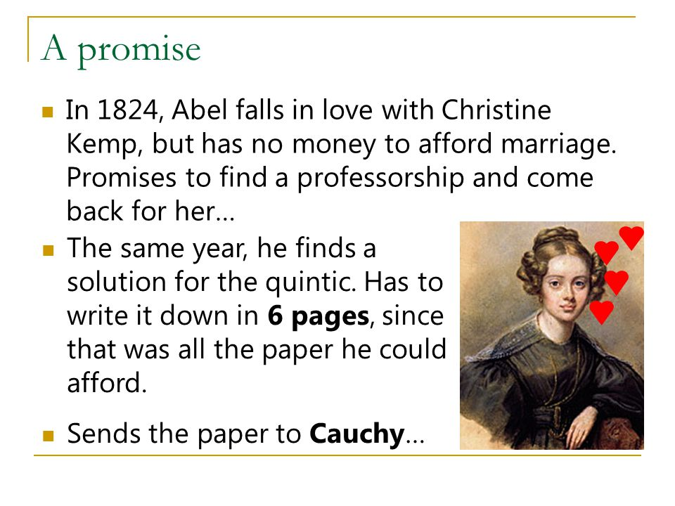 A promise In 1824, Abel falls in love with Christine Kemp, but has no money to afford marriage.
