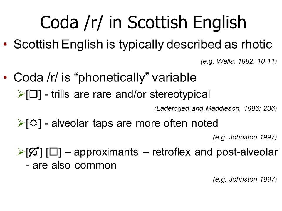 Coda /r/ in Scottish English Scottish English is typically described as rhotic (e.g.